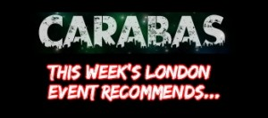 Carabas This Weeks Event Recommends...